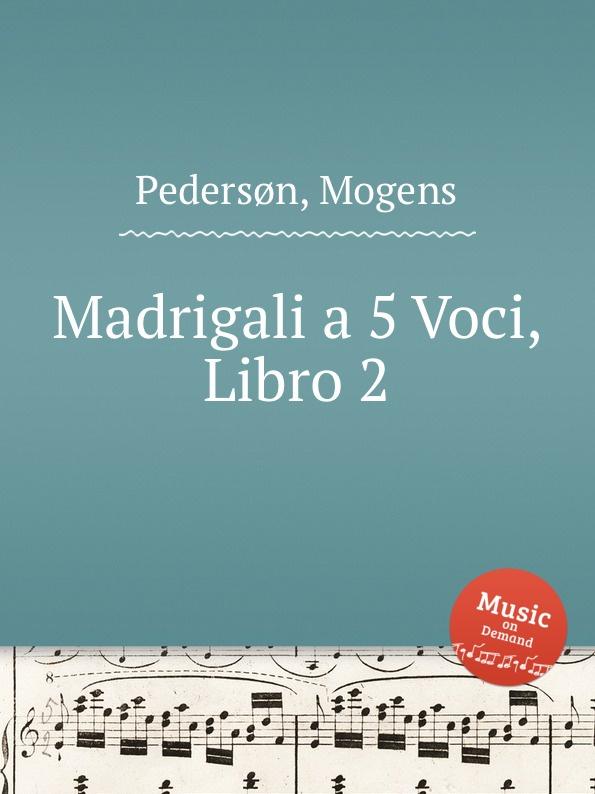 M. Pedersøn Madrigali a 5 Voci, Libro 2 a ferrabosco jr madrigali a 5 voci libro 1