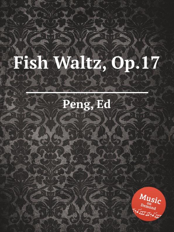 E. Peng Fish Waltz, Op.17