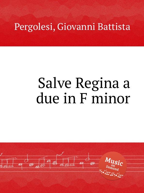 Г. Б. Перголези Salve Regina и дуэт фа минор. Salve Regina a due in F minor by Pergolesi, Giovanni Battista e mandyczewski salve regina d 223