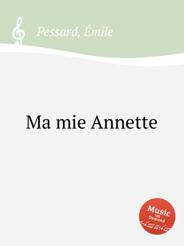 É. Pessard Ma mie Annette é pessard bonjour suzon