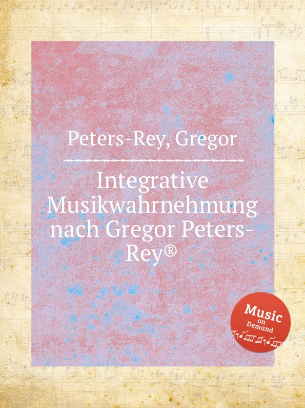 G. Peters-Rey Integrative Musikwahrnehmung nach Gregor Peters-Rey.
