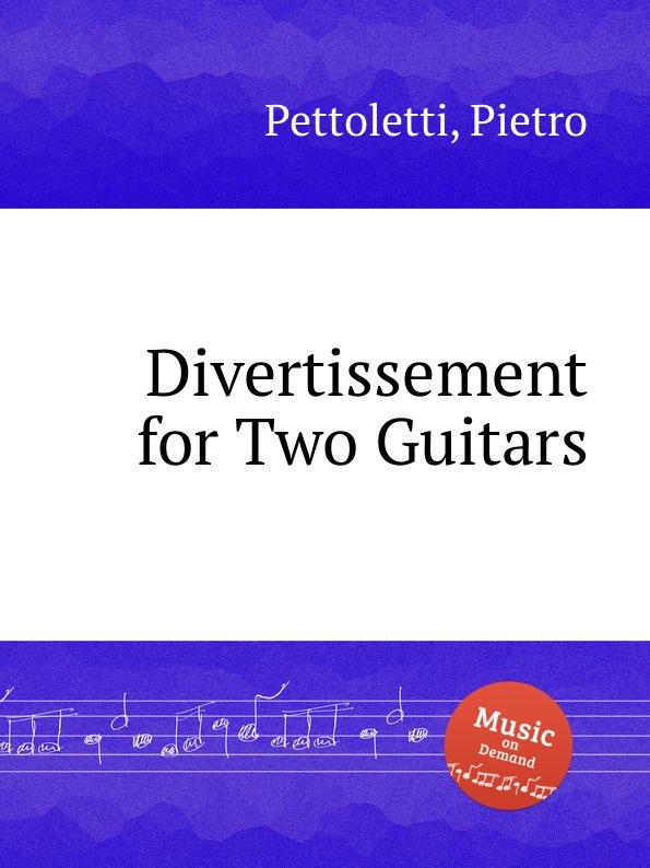 P. Pettoletti Divertissement for Two Guitars p gaubert divertissement grec
