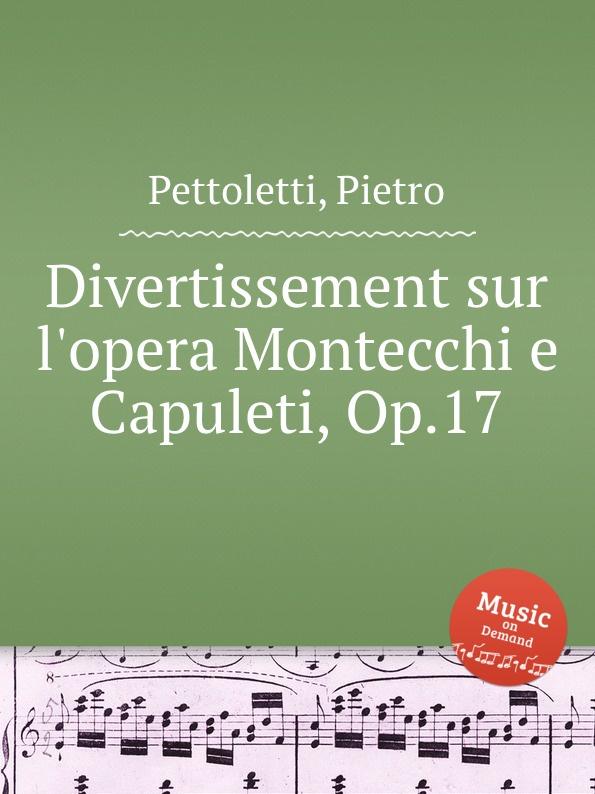 P. Pettoletti Divertissement sur l.opera Montecchi e Capuleti, Op.17 p pettoletti divertissement for two guitars