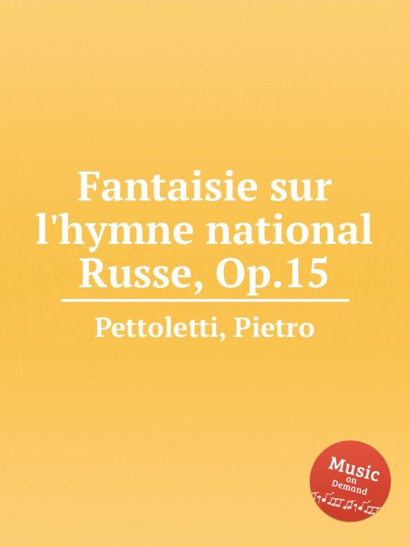 P. Pettoletti Fantaisie sur l.hymne national Russe, Op.15 m carcassi fantaisie sur les motifs du serment op 45