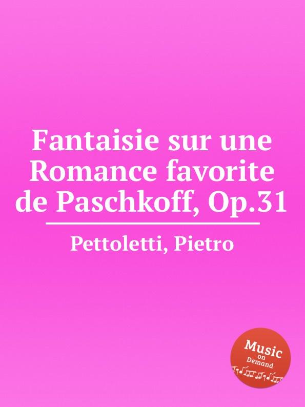 P. Pettoletti Fantaisie sur une Romance favorite de Paschkoff, Op.31 p pettoletti divertissement for two guitars