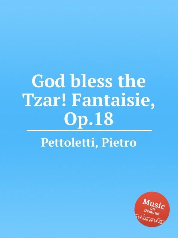 P. Pettoletti God bless the Tzar. Fantaisie, Op.18 p pettoletti divertissement for two guitars