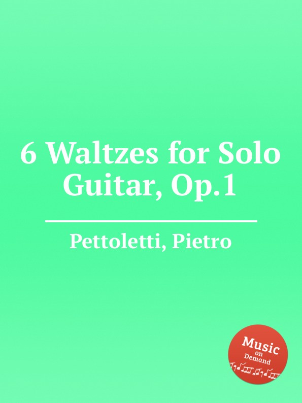P. Pettoletti 6 Waltzes for Solo Guitar, Op.1 p pettoletti divertissement for two guitars
