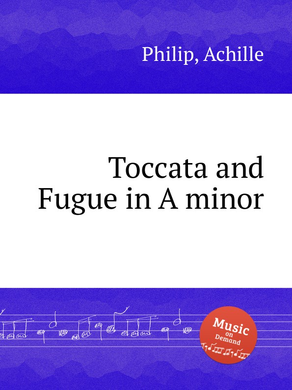 A. Philip Toccata and Fugue in A minor r c cohen toccata in a minor