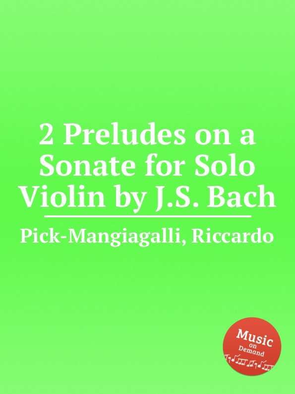 R. Pick-Mangiagalli 2 Preludes on a Sonate for Solo Violin by J.S. Bach