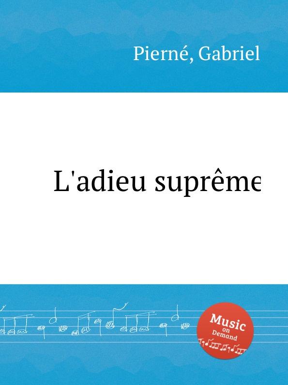 G. Pierné L.adieu supreme g pierné choral