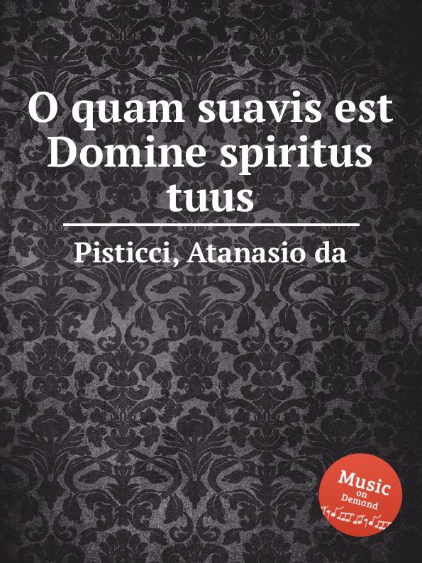 A. de Pisticci O quam suavis est Domine spiritus tuus s patta o quam suavis est domine spiritus tuus