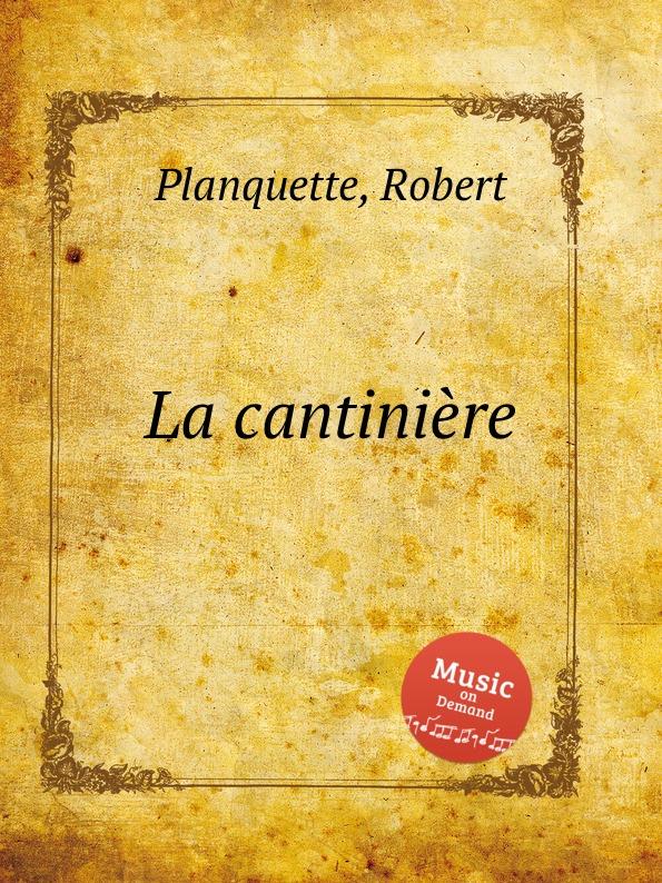 R. Planquette La cantiniere