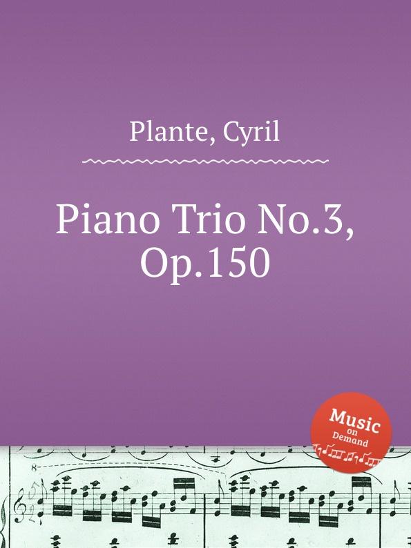 C. Plante Piano Trio No.3, Op.150 цена