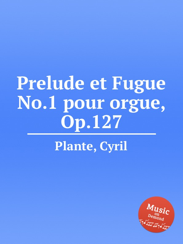 C. Plante Prelude et Fugue No.1 pour orgue, Op.127 цена и фото
