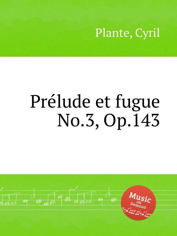 C. Plante Prelude et fugue No.3, Op.143 цена и фото