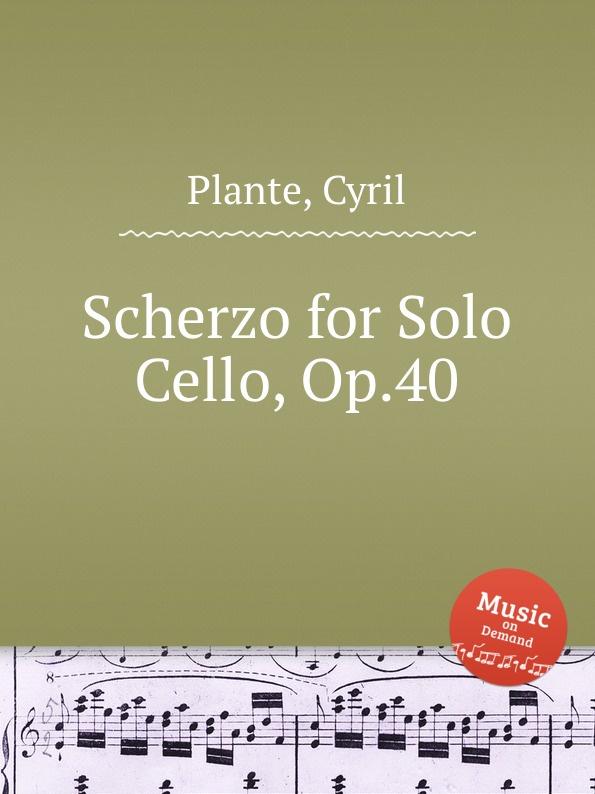 лучшая цена C. Plante Scherzo for Solo Cello, Op.40