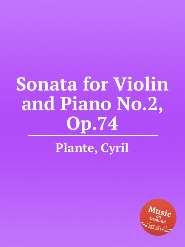 C. Plante Sonata for Violin and Piano No.2, Op.74