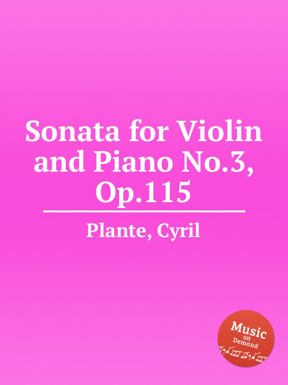 C. Plante Sonata for Violin and Piano No.3, Op.115