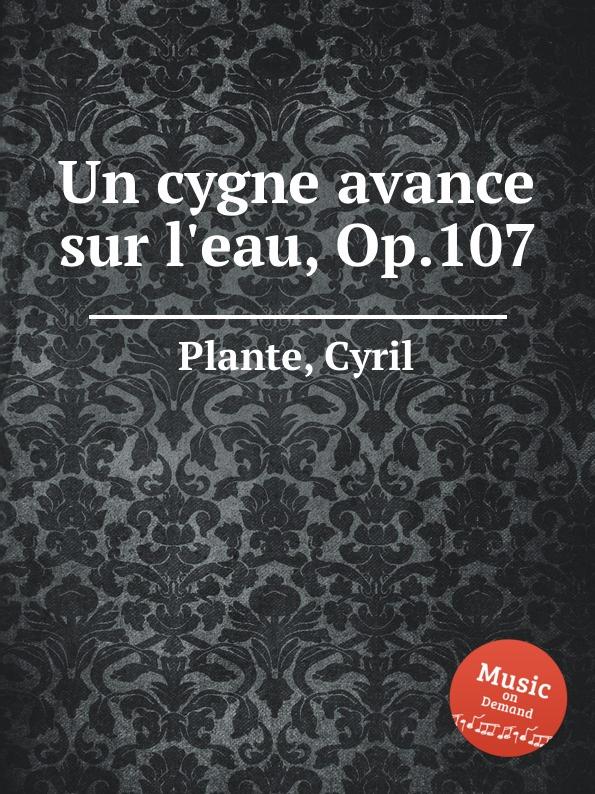 C. Plante Un cygne avance sur l.eau, Op.107 c plante fantaisie sur un air catalan op 93