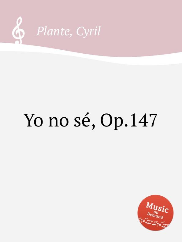 C. Plante Yo no se, Op.147 цена и фото