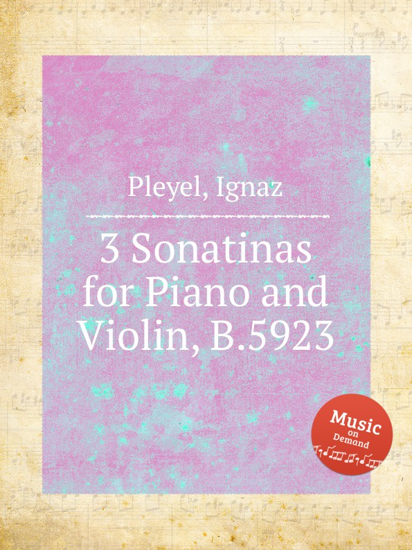 I. Pleyel 3 Sonatinas for Piano and Violin, B.5923