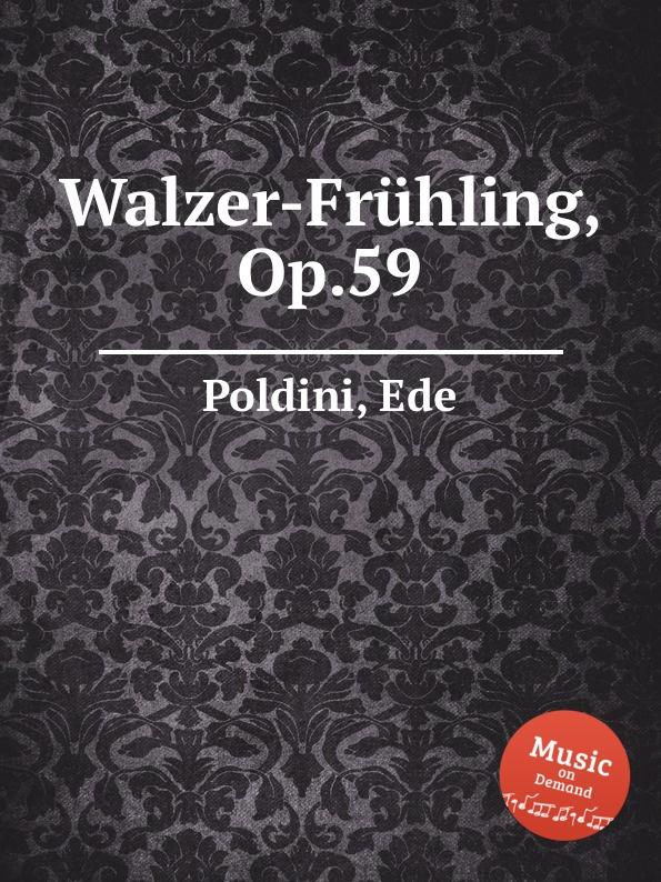E. Poldini Walzer-Fruhling, Op.59 e poldini fantasie op 35