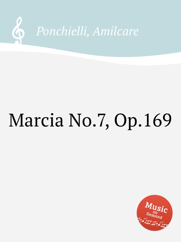 A. Ponchielli Marcia No.7, Op.169