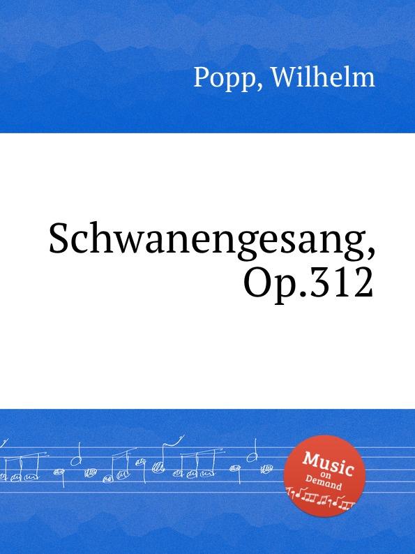 W. Popp Schwanengesang, Op.312