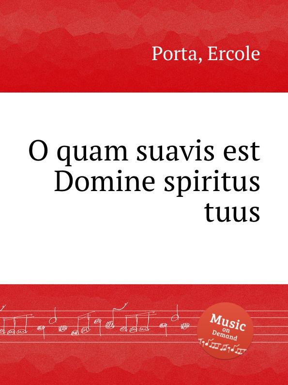 E. Porta O quam suavis est Domine spiritus tuus f vitali o quam suavis est domine spiritus tuus