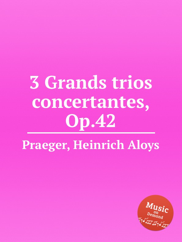 H.A. Praeger 3 Grands trios concertantes, Op.42 p j lindpaintner 3 grands trios op 52