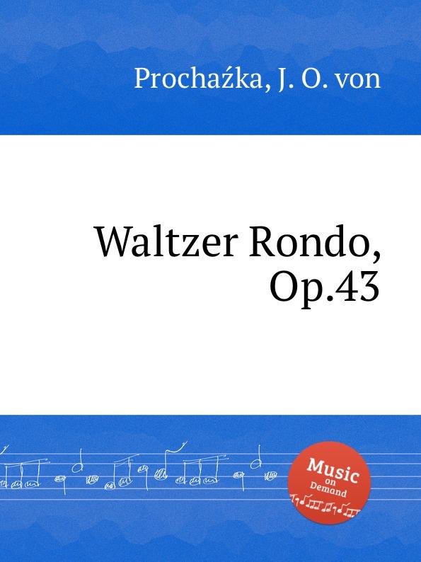 J.O. von Prochaźka Waltzer Rondo, Op.43 a j artôt rondo op 15
