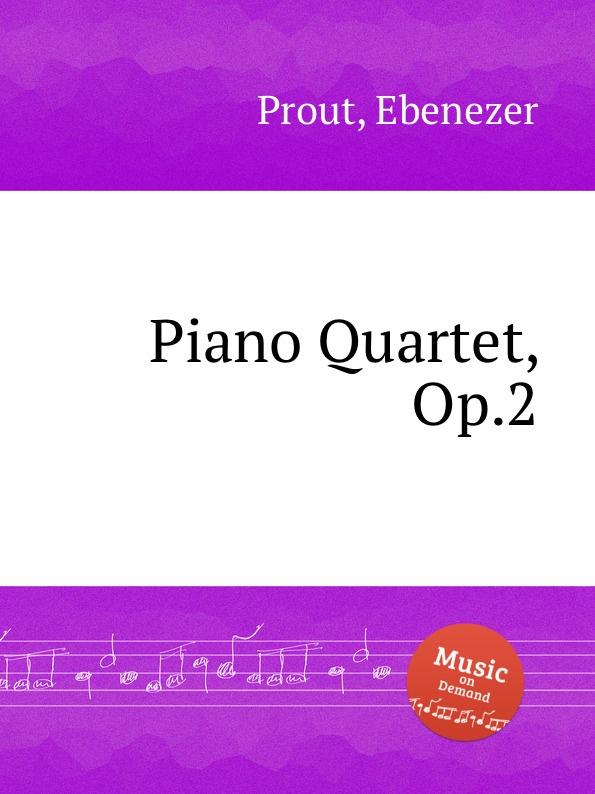 E. Prout Piano Quartet, Op.2 r kahn piano quartet op 41