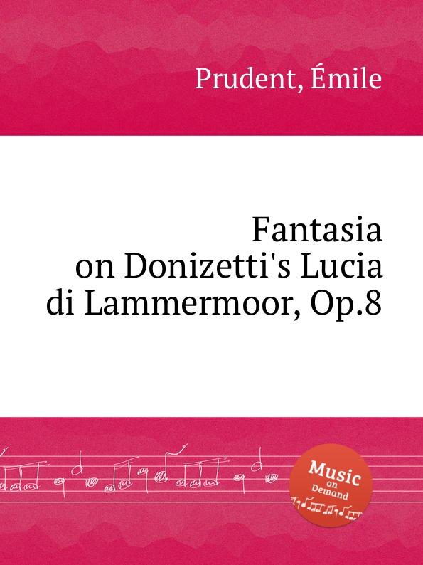 É. Prudent Fantasia on Donizetti.s Lucia di Lammermoor, Op.8 j schenck le nymphe di rheno op 8