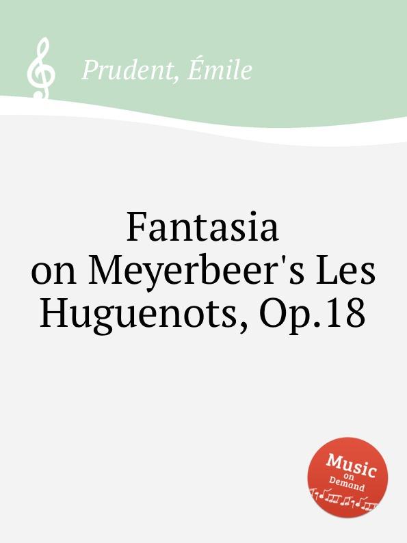É. Prudent Fantasia on Meyerbeer.s Les Huguenots, Op.18