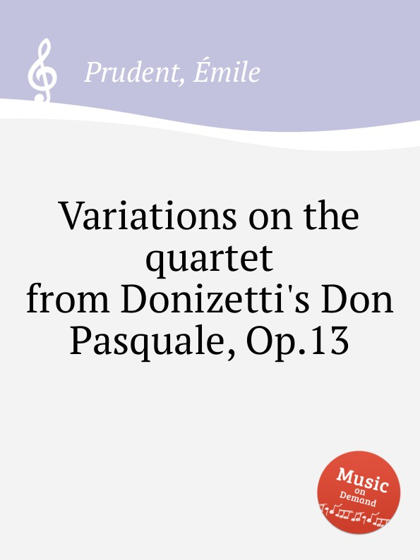 É. Prudent Variations on the quartet from Donizetti.s Don Pasquale, Op.13 цена