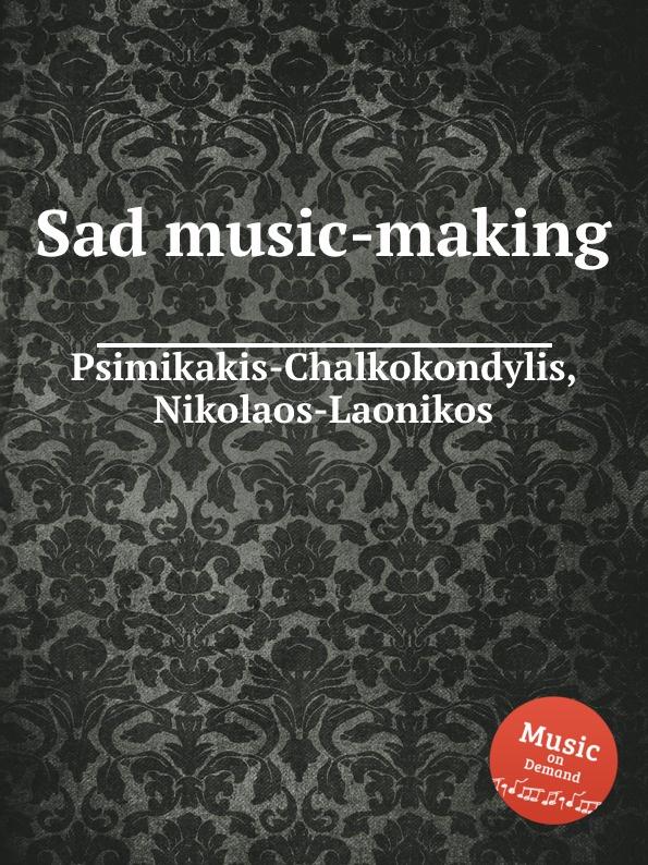N. Psimikakis-Chalkokondylis Sad music-making n psimikakis chalkokondylis atlantis in a nutshell