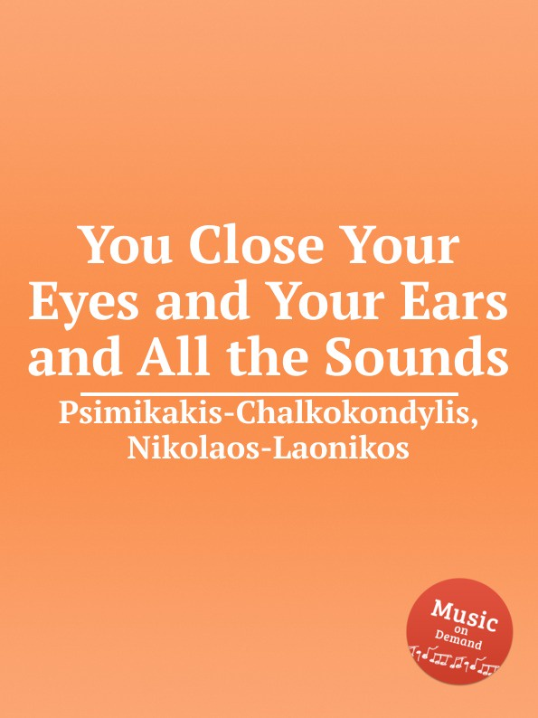 N. Psimikakis-Chalkokondylis You Close Your Eyes and Your Ears and All the Sounds close your eyes hold hands