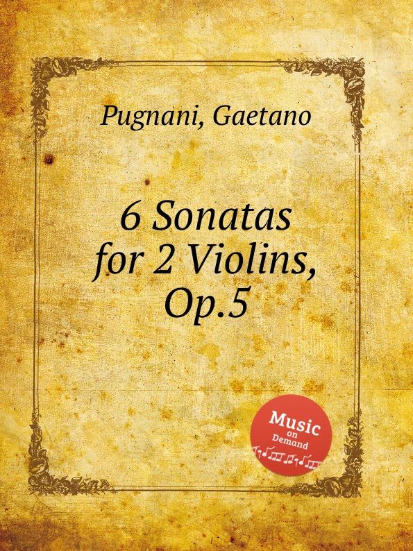 G. Pugnani 6 Sonatas for 2 Violins, Op.5 g demachi 6 sonatas for 3 flutes or violins op 17