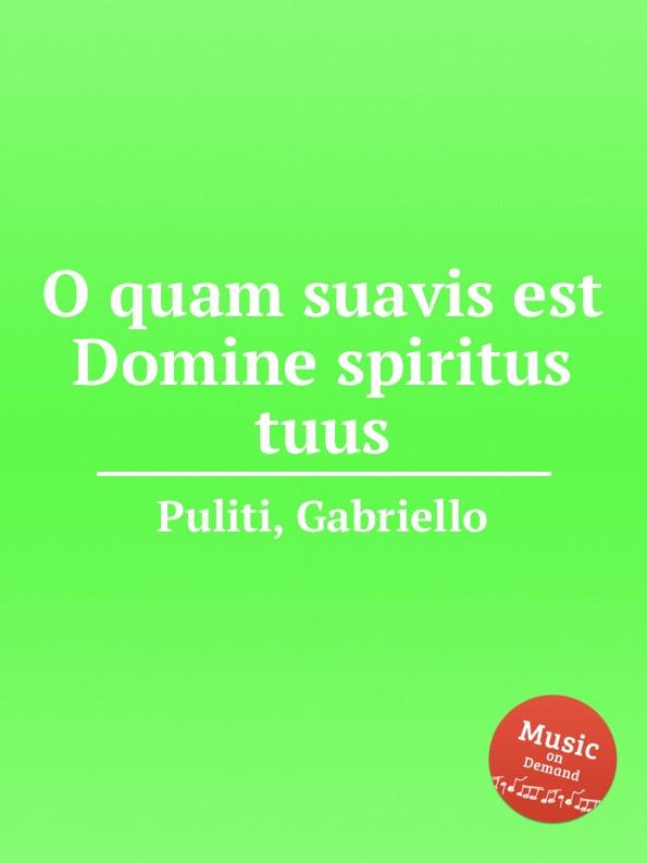 G. Puliti O quam suavis est Domine spiritus tuus s patta o quam suavis est domine spiritus tuus
