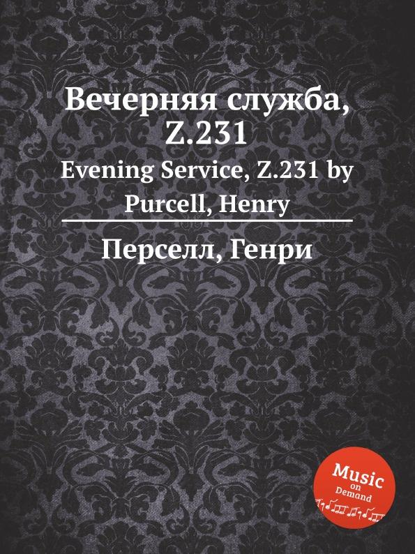 Henry Purcell Вечерняя служба, Z.231. Evening Service, Z.231 by Purcell, Henry henry purcell dido and aeneas