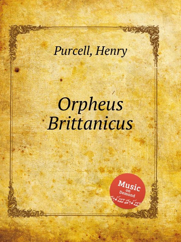 Henry Purcell Британский Орфей. Orpheus Brittanicus by Purcell, Henry henry purcell dido and aeneas