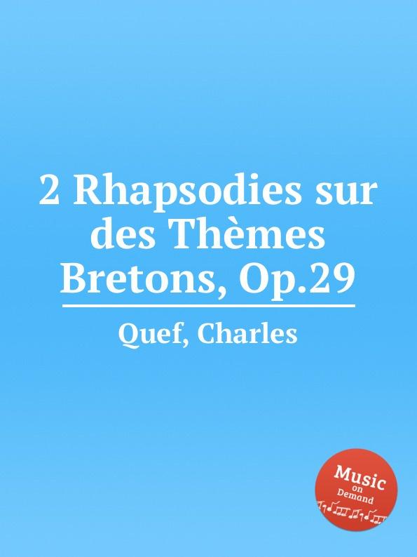 C. Quef 2 Rhapsodies sur des Themes Bretons, Op.29 c quef 4 noels op 26