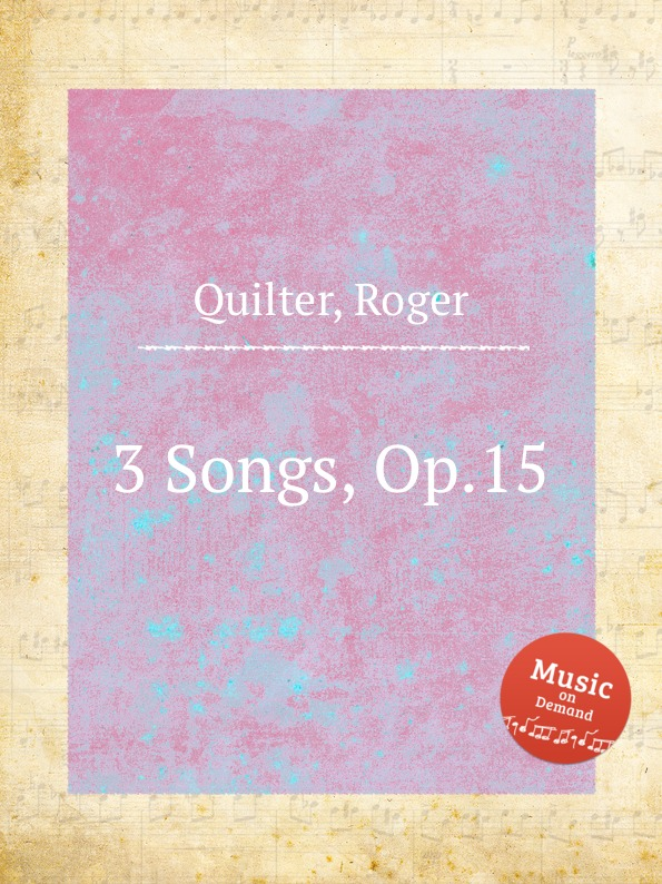 R. Quilter 3 Songs, Op.15 r quilter the answer