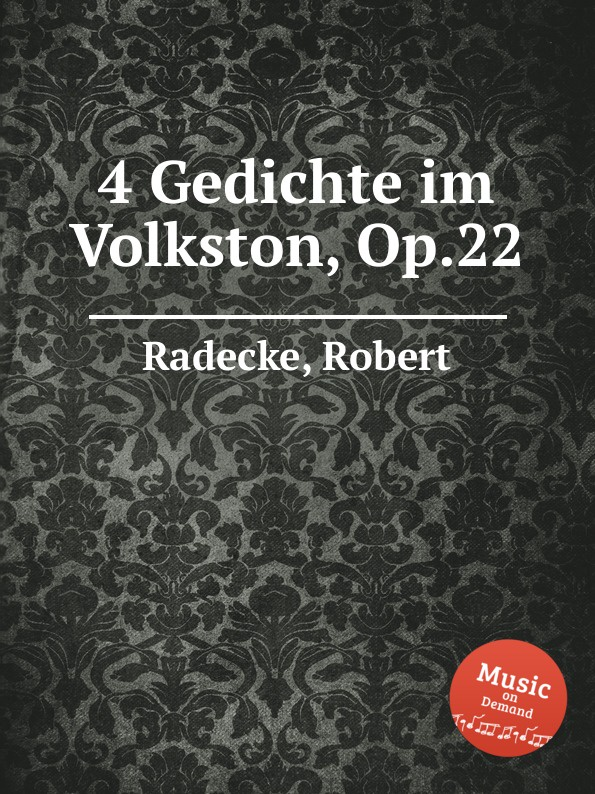 R. Radecke 4 Gedichte im Volkston, Op.22