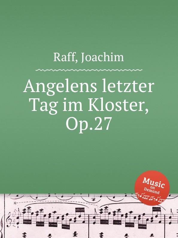 J. Raff Angelens letzter Tag im Kloster, Op.27 недорого