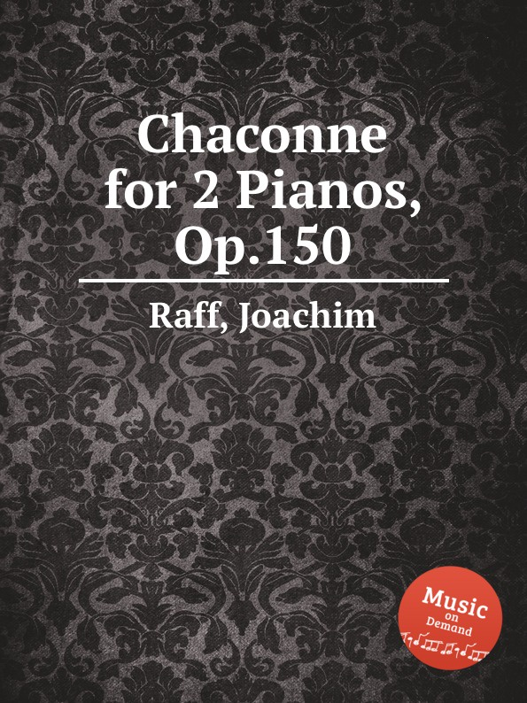 J. Raff Chaconne for 2 Pianos, Op.150 j raff valse impromptu a la tyrolienne woo 28
