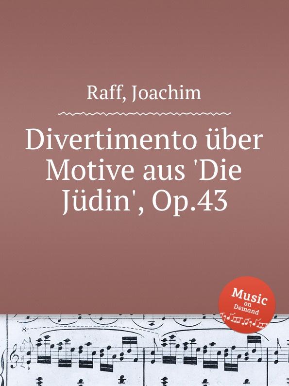 J. Raff Divertimento uber Motive aus .Die Judin., Op.43 j raff capriccietto uber motive aus der oper der freischutz op 35