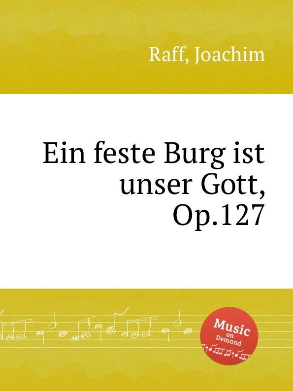 J. Raff Ein feste Burg ist unser Gott, Op.127 m reger choral phantasie uber ein feste burg ist unser gott op 27