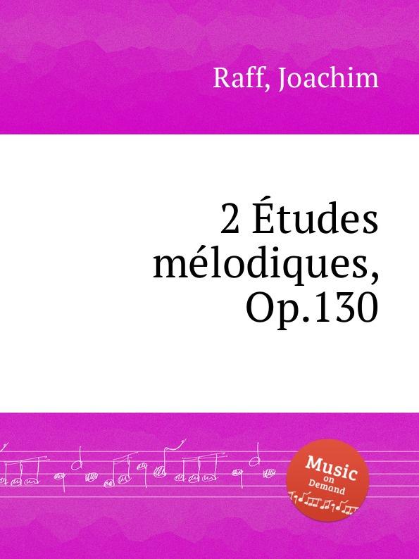 J. Raff 2 Etudes melodiques, Op.130 цена и фото