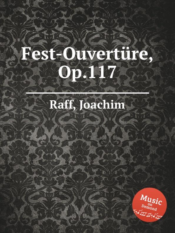 J. Raff Fest-Ouverture, Op.117 j raff valse impromptu a la tyrolienne woo 28